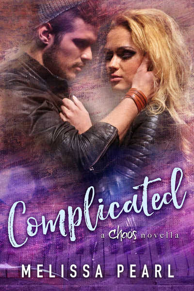 Complicated (A Chaos Novella) by Melissa Pearl