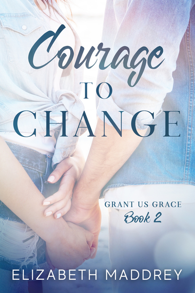 Courage to Change by Elizabeth Maddrey